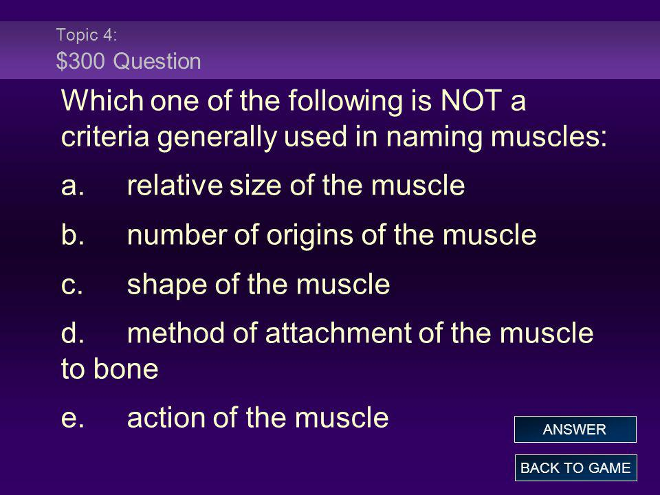 a. relative size of the muscle b. number of origins of the muscle