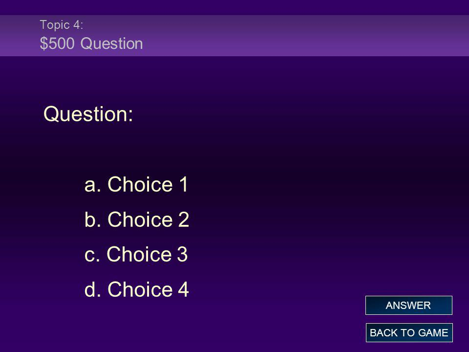 Question: a. Choice 1 b. Choice 2 c. Choice 3 d. Choice 4