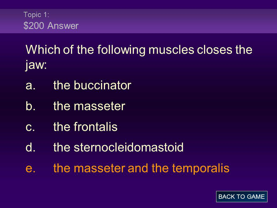 Which of the following muscles closes the jaw: a. the buccinator