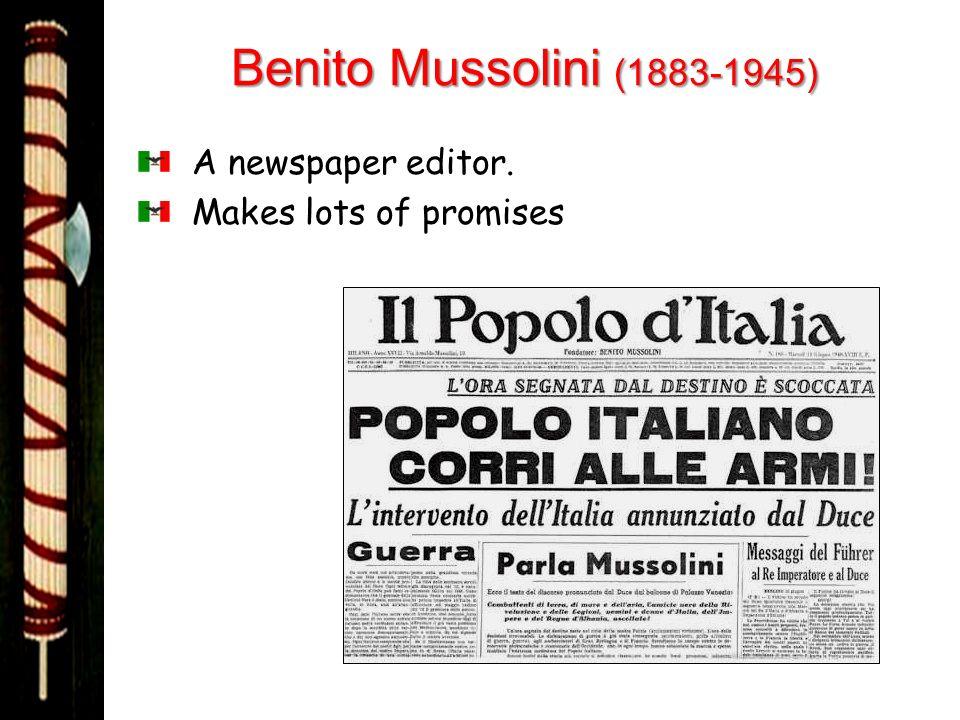 Benito Mussolini (1883-1945) A newspaper editor.