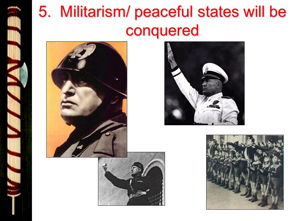5. Militarism/ peaceful states will be conquered