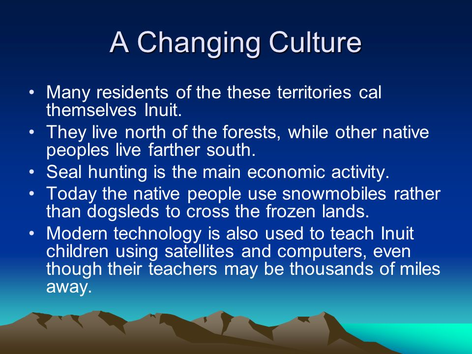 A Changing Culture Many residents of the these territories cal themselves Inuit.