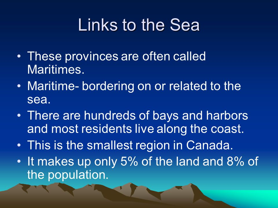 Links to the Sea These provinces are often called Maritimes.