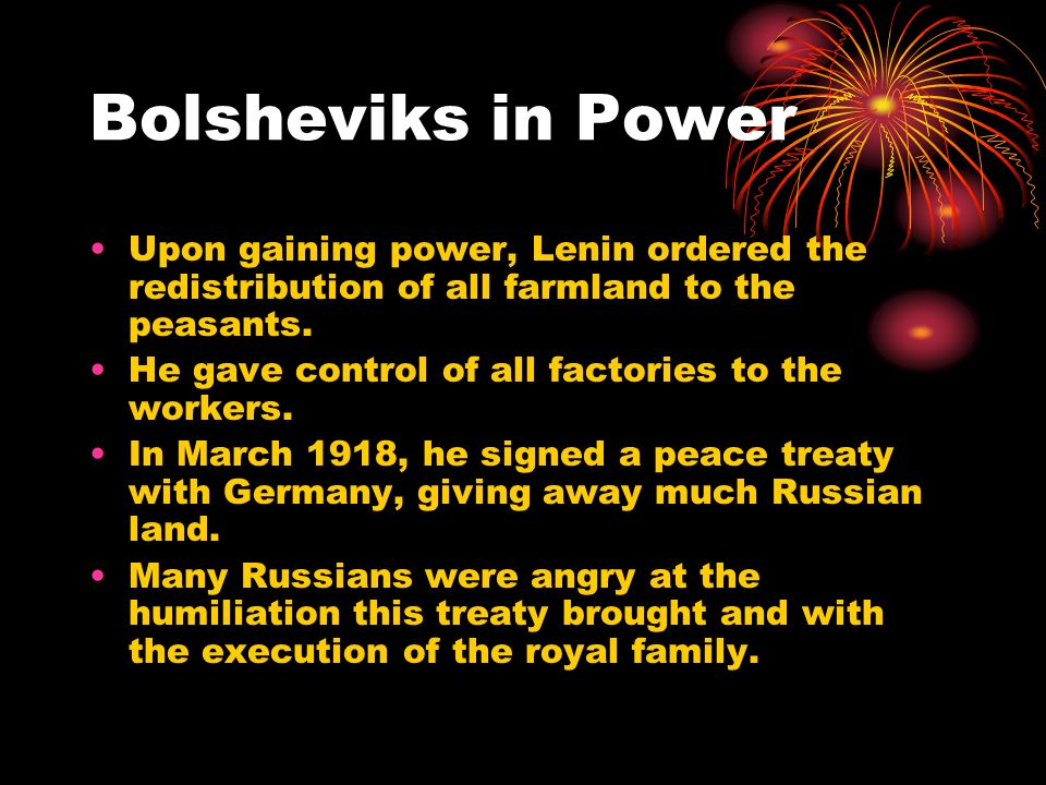 Bolsheviks in Power Upon gaining power, Lenin ordered the redistribution of all farmland to the peasants.