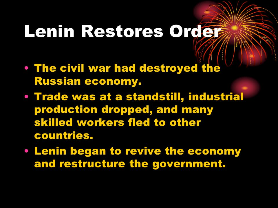 Lenin Restores Order The civil war had destroyed the Russian economy.