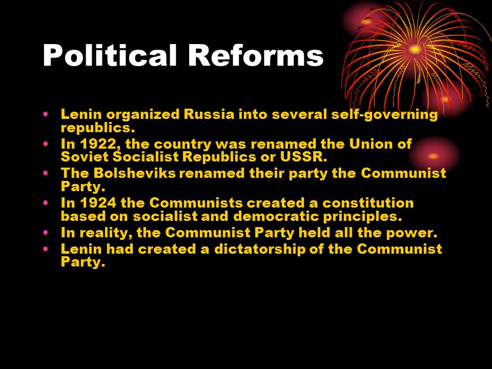 Political Reforms Lenin organized Russia into several self-governing republics.