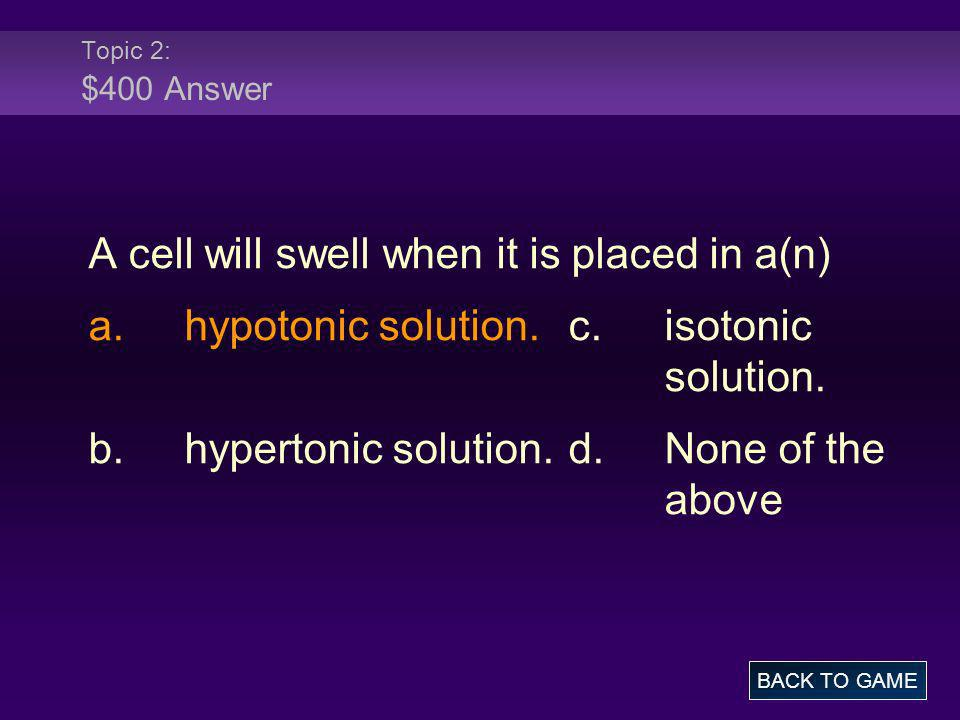 A cell will swell when it is placed in a(n)