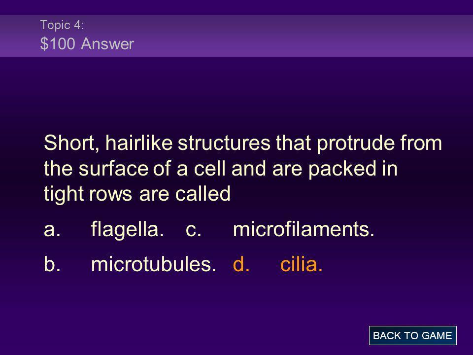 a. flagella. c. microfilaments. b. microtubules. d. cilia.