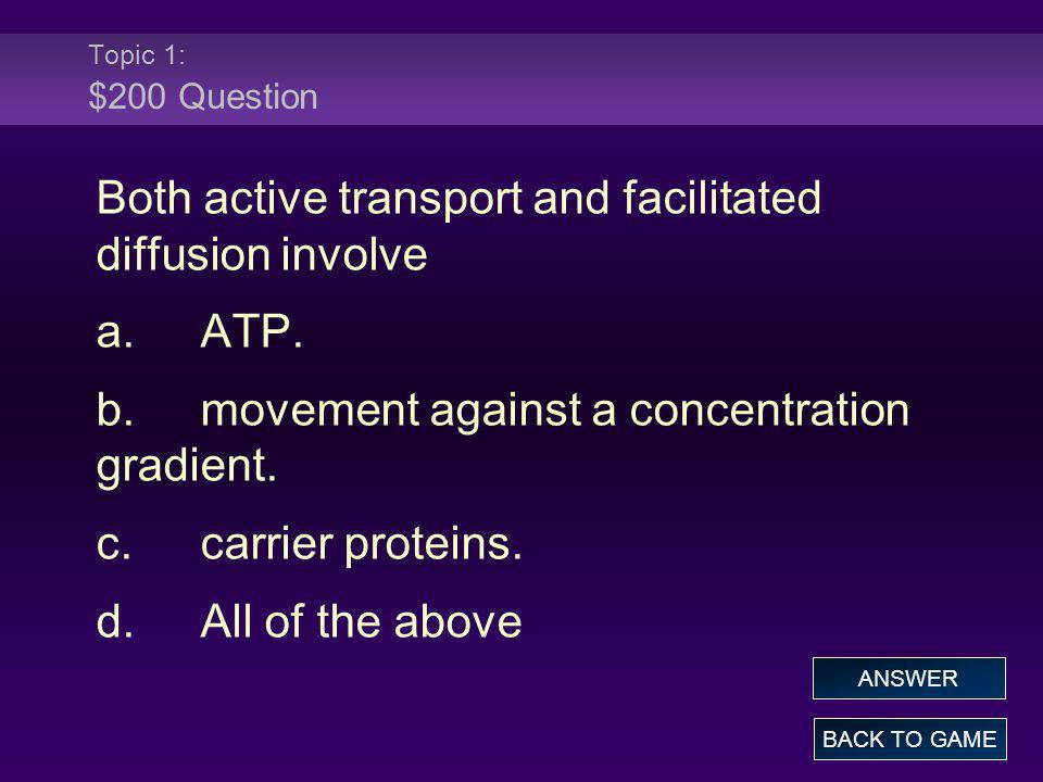 Both active transport and facilitated diffusion involve a. ATP.