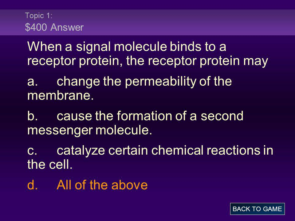 a. change the permeability of the membrane.