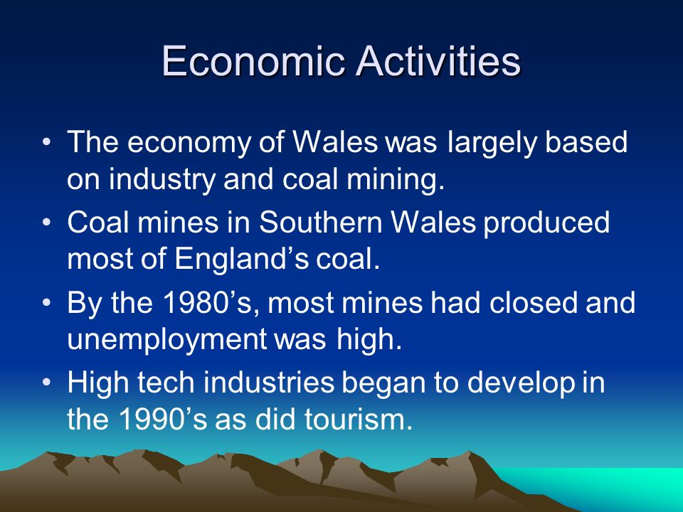 Economic Activities The economy of Wales was largely based on industry and coal mining.