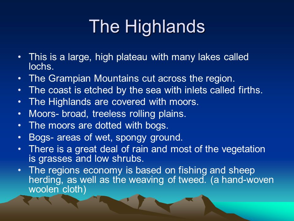 The Highlands This is a large, high plateau with many lakes called lochs. The Grampian Mountains cut across the region.