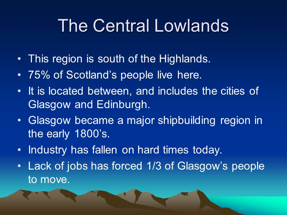 The Central Lowlands This region is south of the Highlands.