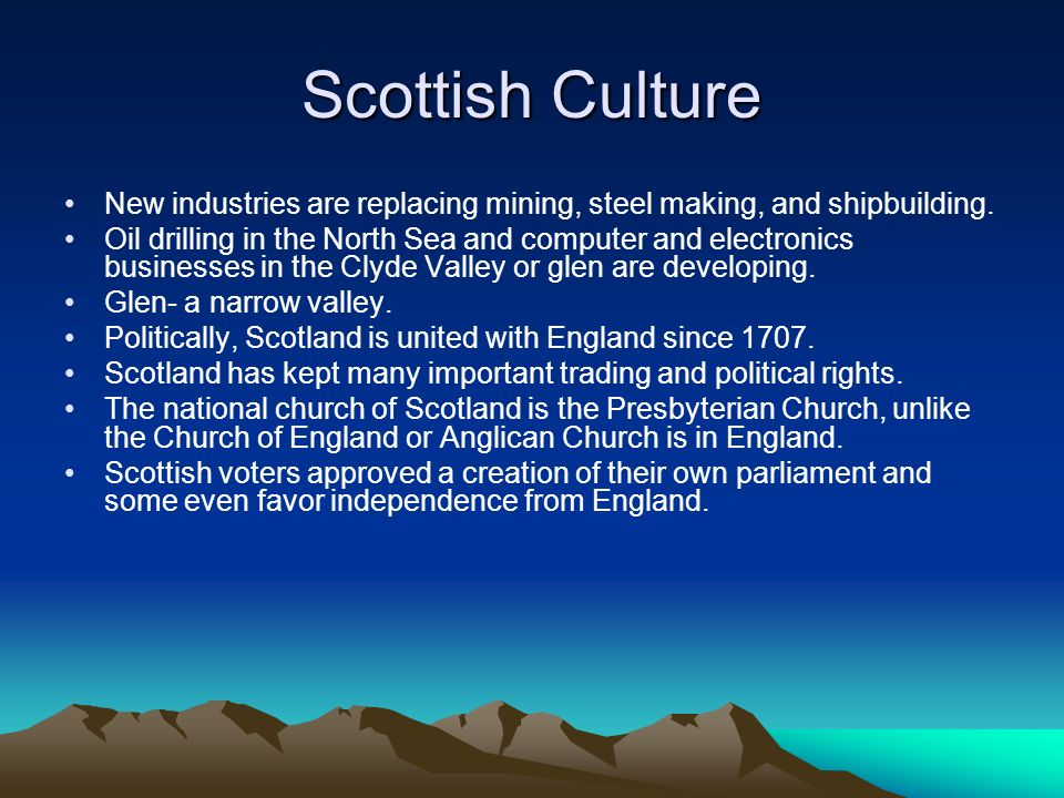 Scottish Culture New industries are replacing mining, steel making, and shipbuilding.
