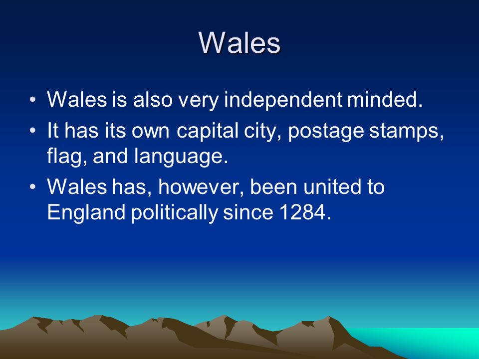 Wales Wales is also very independent minded.