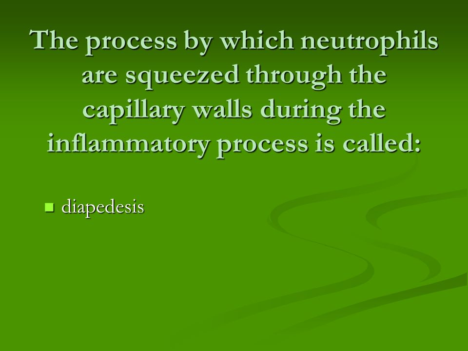 The process by which neutrophils are squeezed through the capillary walls during the inflammatory process is called: