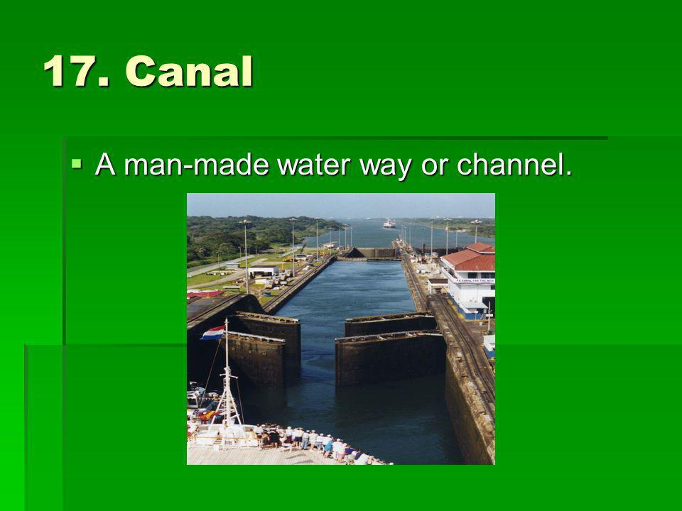 17. Canal A man-made water way or channel.