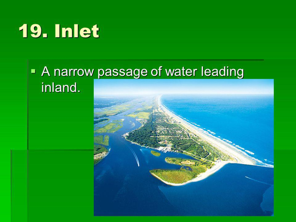19. Inlet A narrow passage of water leading inland.