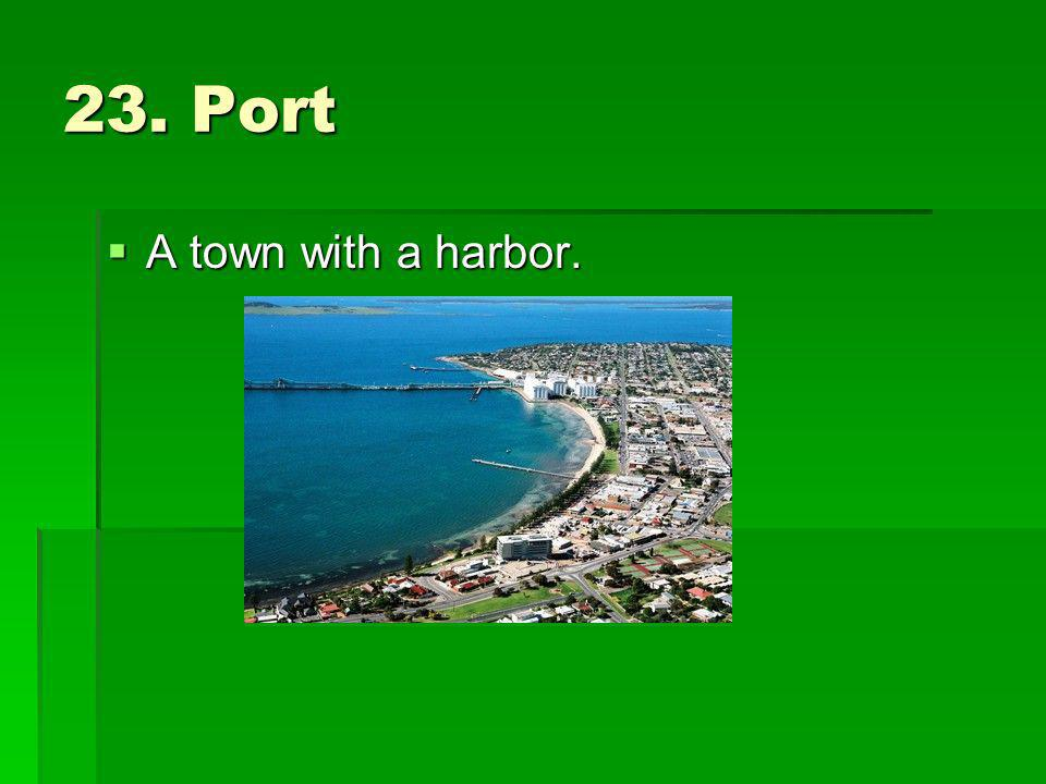 23. Port A town with a harbor.