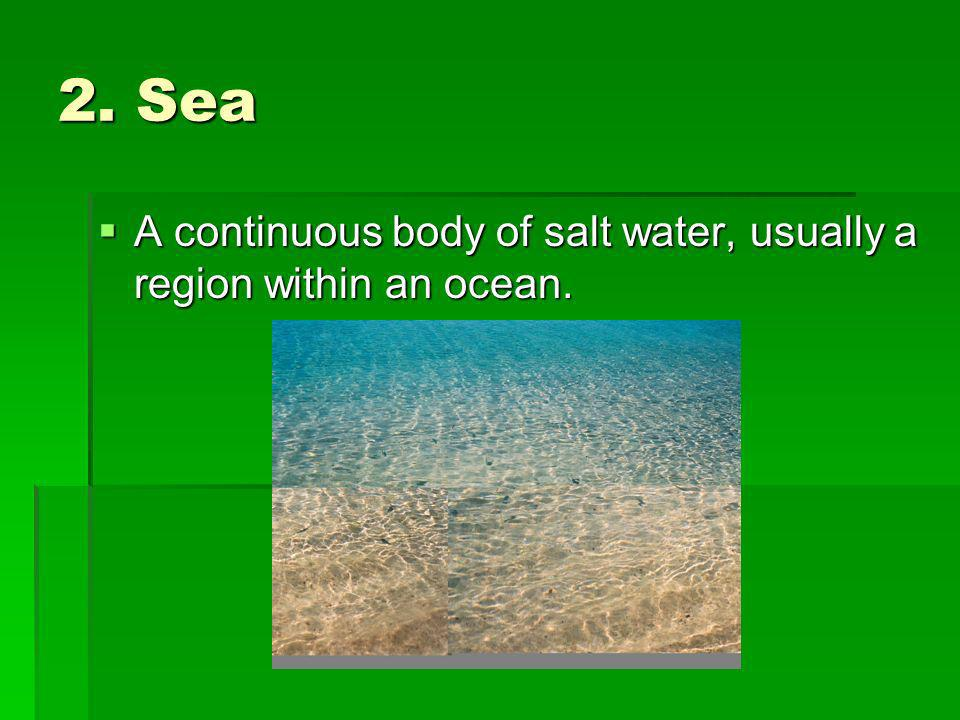 2. Sea A continuous body of salt water, usually a region within an ocean.
