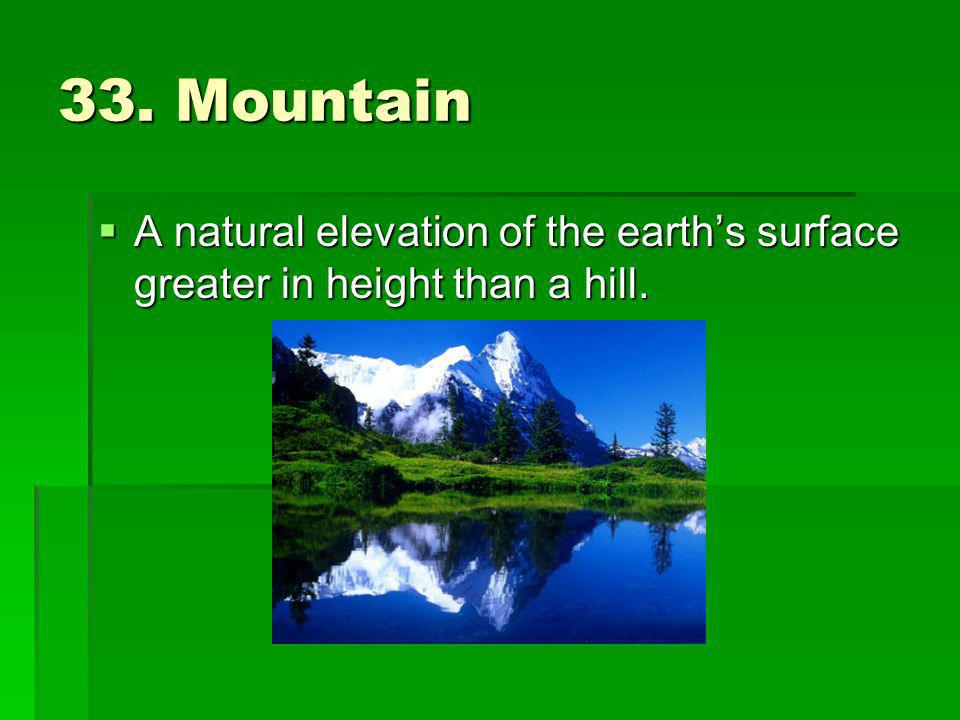 33. Mountain A natural elevation of the earth's surface greater in height than a hill.