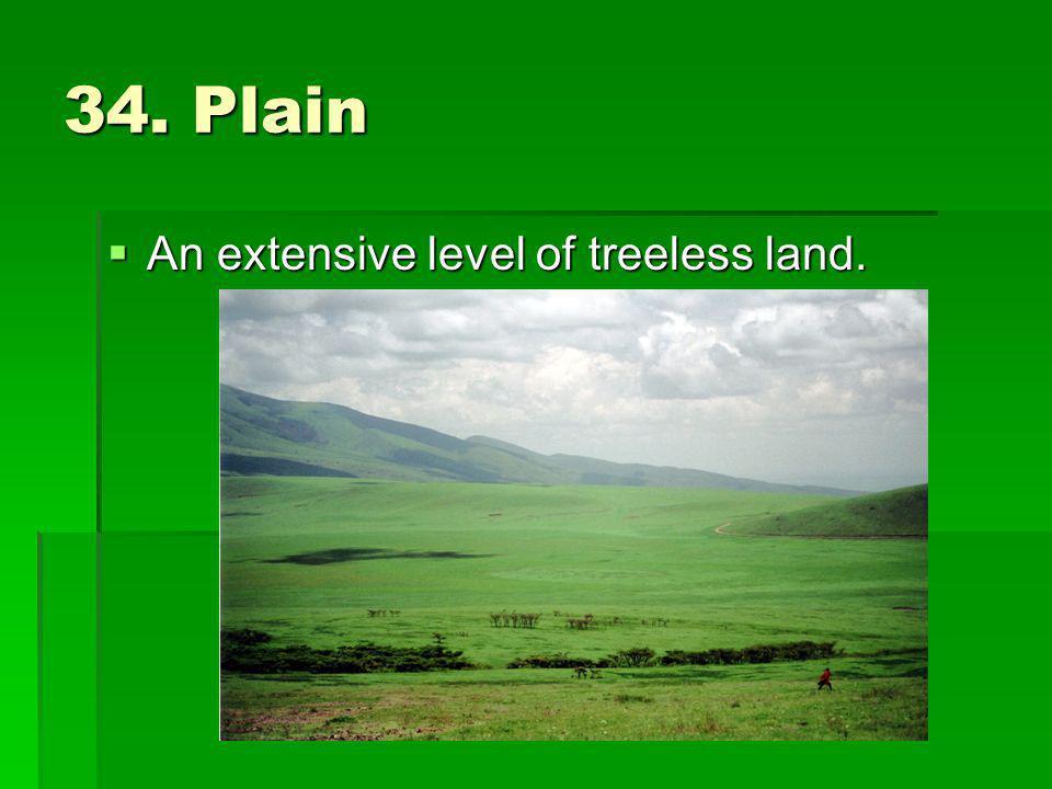 34. Plain An extensive level of treeless land.