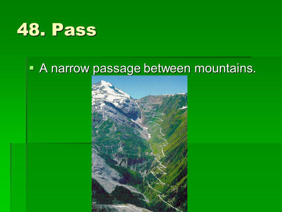 48. Pass A narrow passage between mountains.