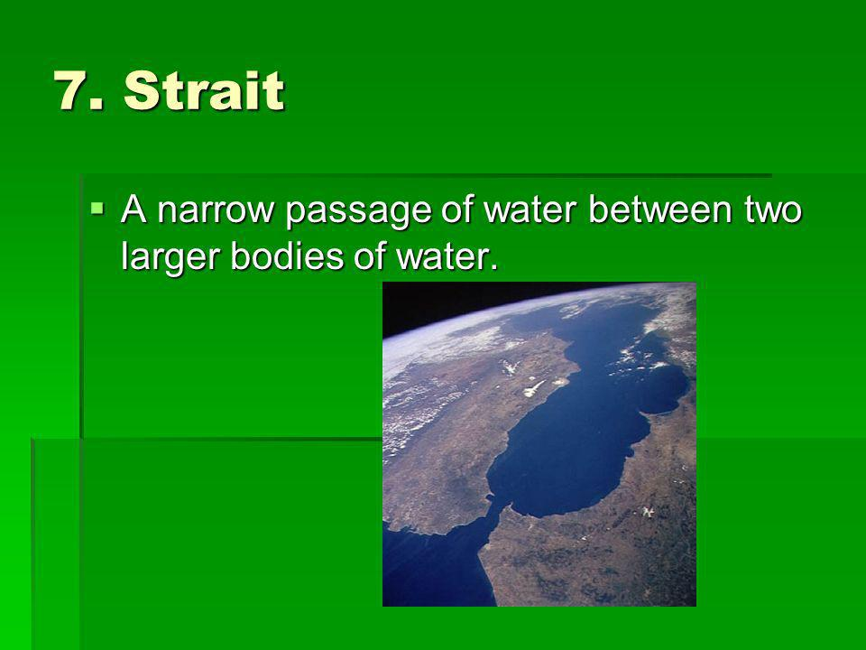 7. Strait A narrow passage of water between two larger bodies of water.