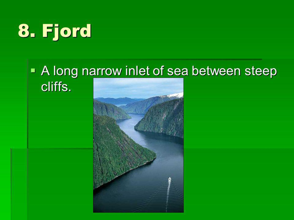 8. Fjord A long narrow inlet of sea between steep cliffs.