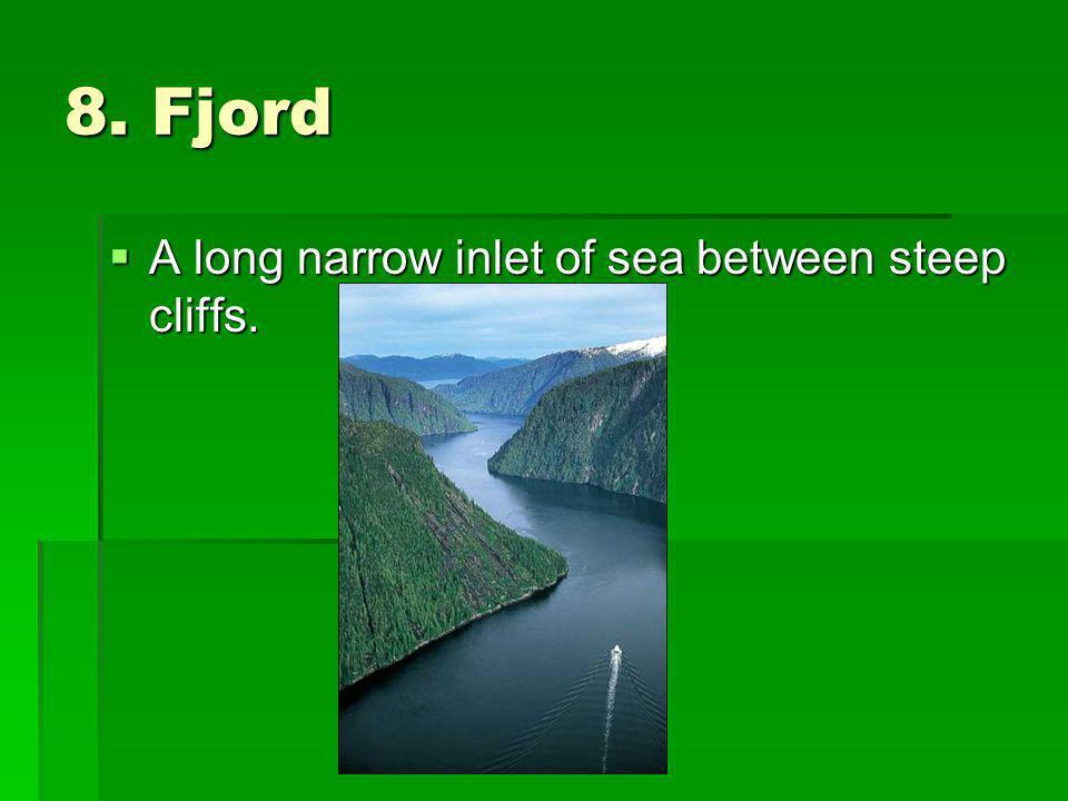 8. Fjord A long narrow inlet of sea between steep cliffs.