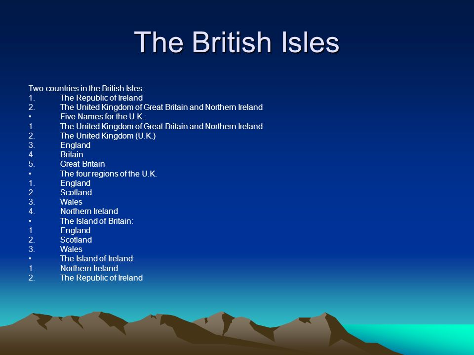The British Isles Two countries in the British Isles: