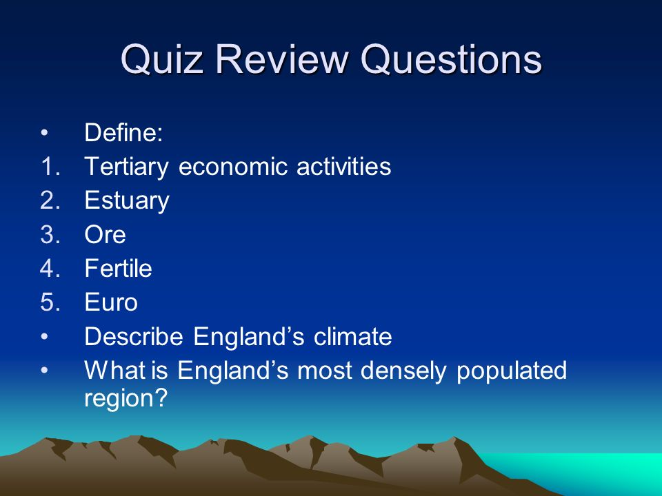 Quiz Review Questions Define: Tertiary economic activities Estuary Ore