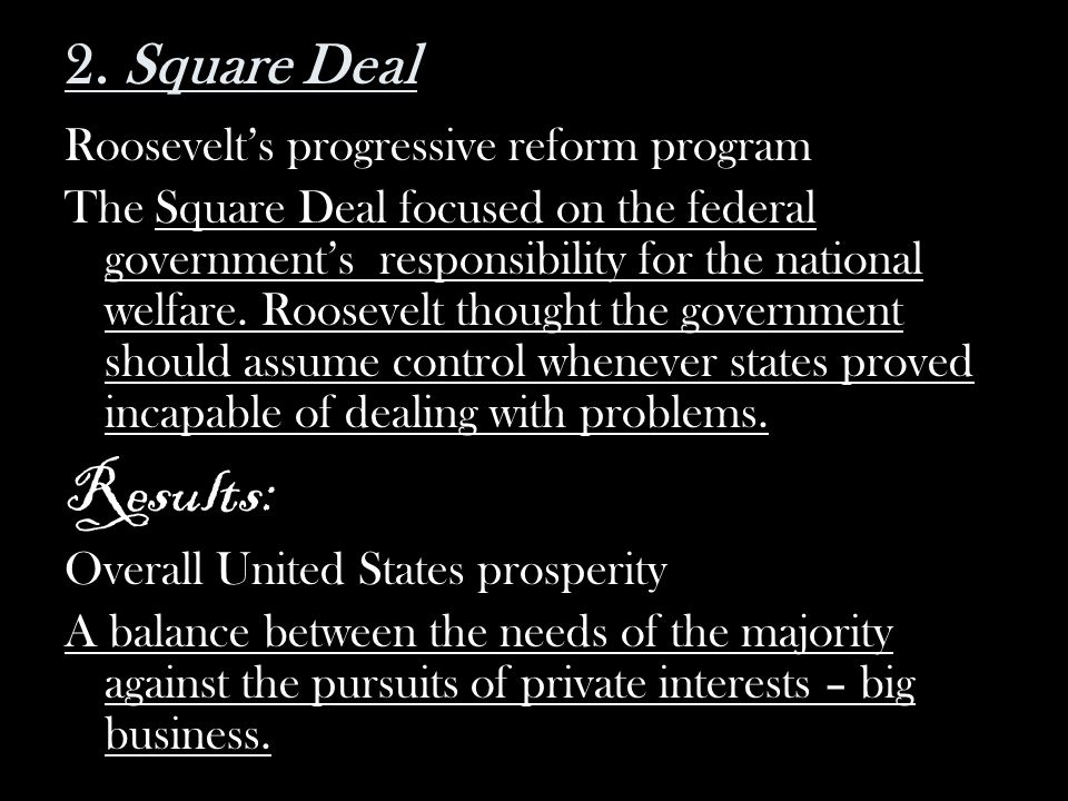 Results: 2. Square Deal Roosevelt's progressive reform program