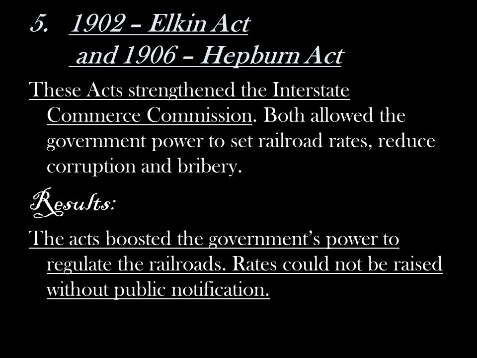 1902 – Elkin Act and 1906 – Hepburn Act