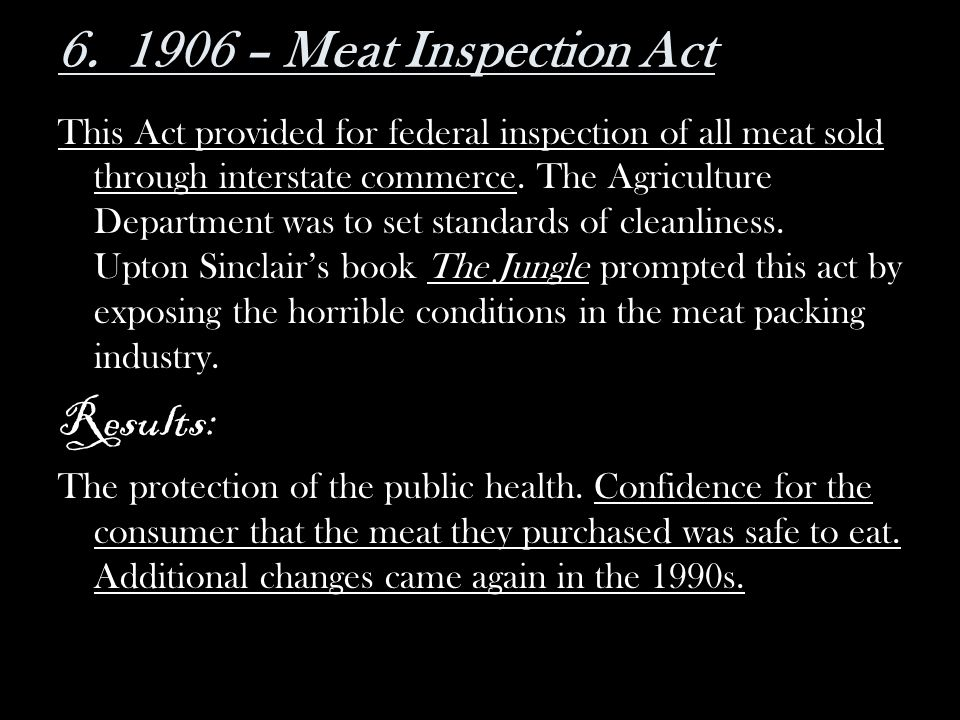 6. 1906 – Meat Inspection Act Results: