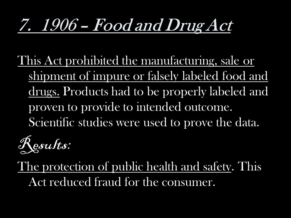 7. 1906 – Food and Drug Act Results: