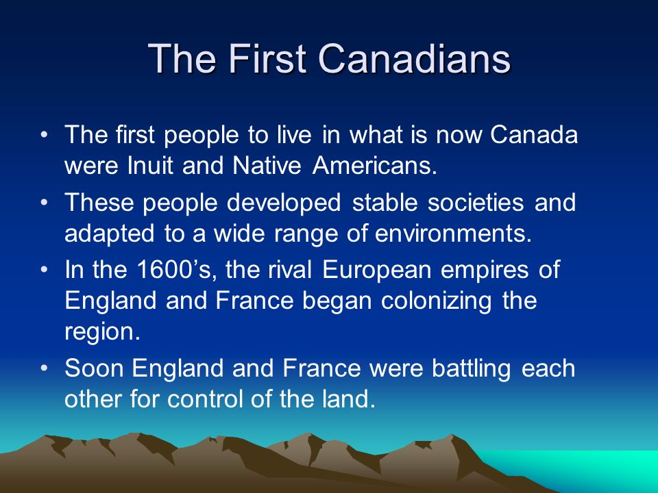 The First Canadians The first people to live in what is now Canada were Inuit and Native Americans.