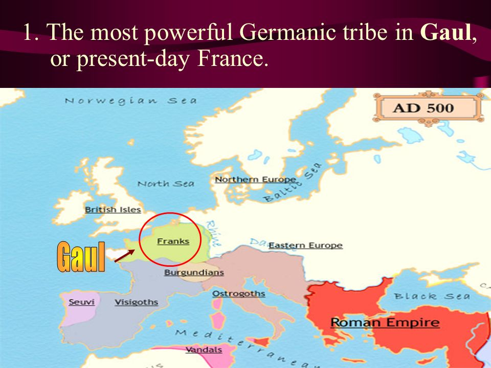 1. The most powerful Germanic tribe in Gaul, or present-day France.