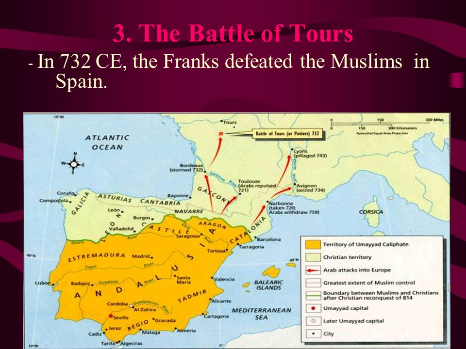 3. The Battle of Tours - In 732 CE, the Franks defeated the Muslims in Spain.