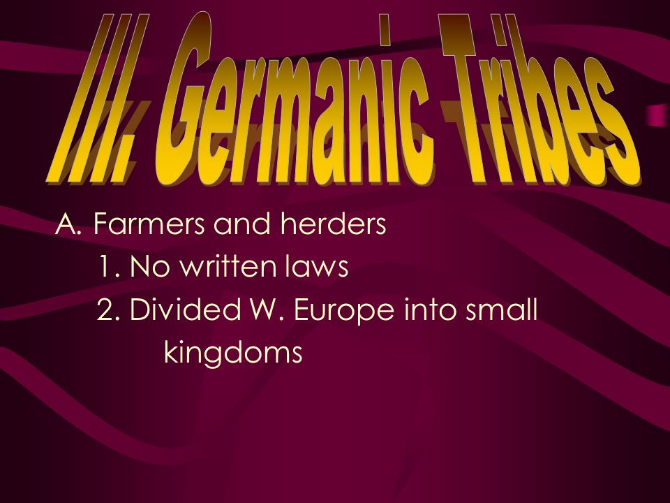 III. Germanic Tribes A. Farmers and herders 1. No written laws