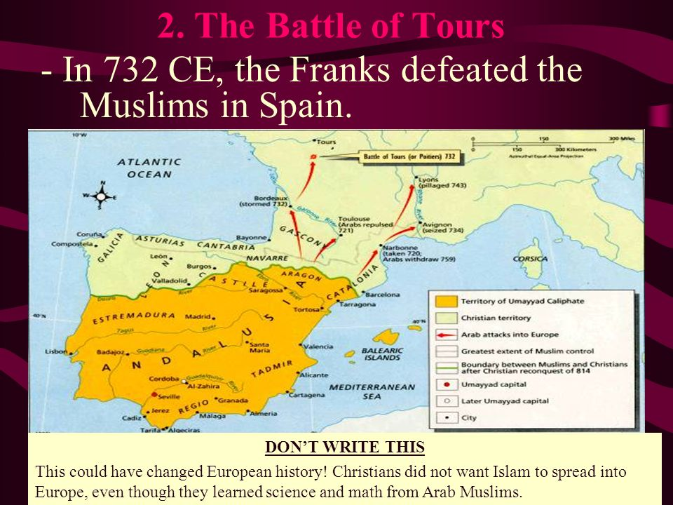 - In 732 CE, the Franks defeated the Muslims in Spain.