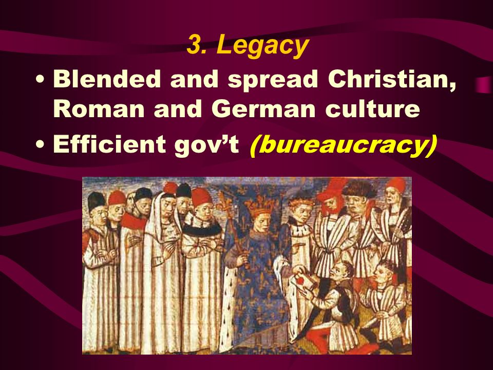 3. Legacy Blended and spread Christian, Roman and German culture