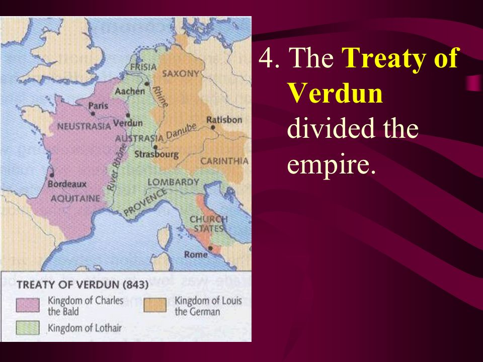 4. The Treaty of Verdun divided the empire.