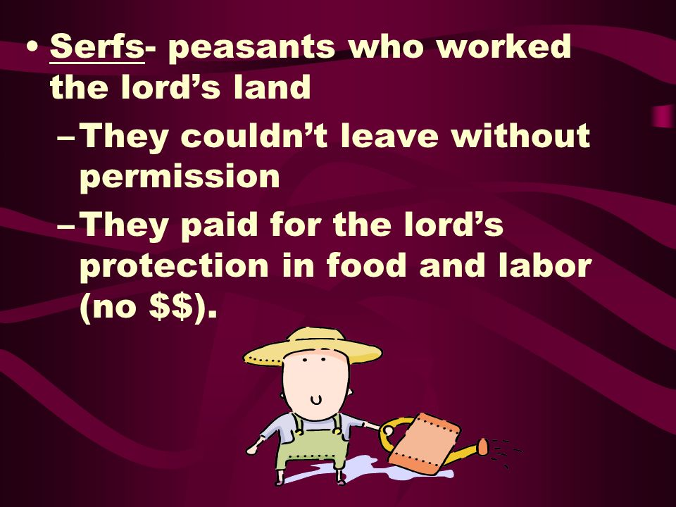 Serfs- peasants who worked the lord's land