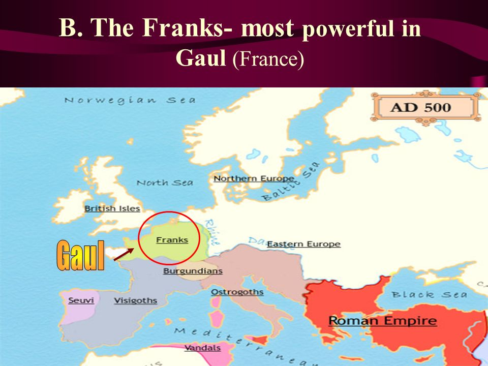 B. The Franks- most powerful in Gaul (France)