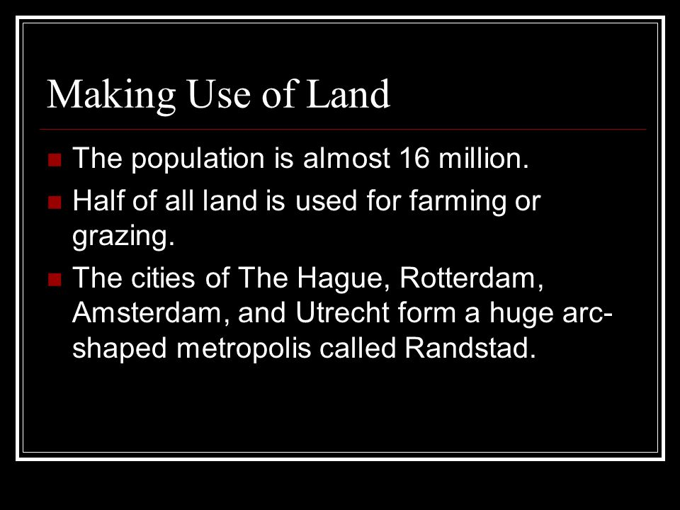 Making Use of Land The population is almost 16 million.