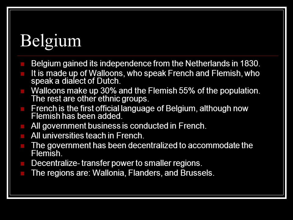 Belgium Belgium gained its independence from the Netherlands in 1830.