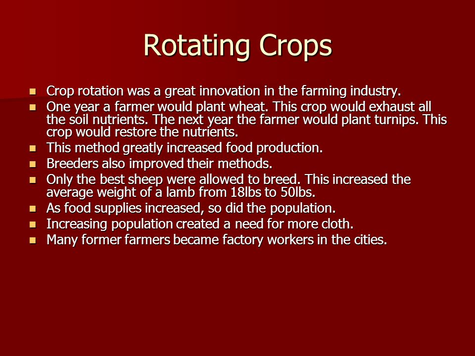 Rotating Crops Crop rotation was a great innovation in the farming industry.