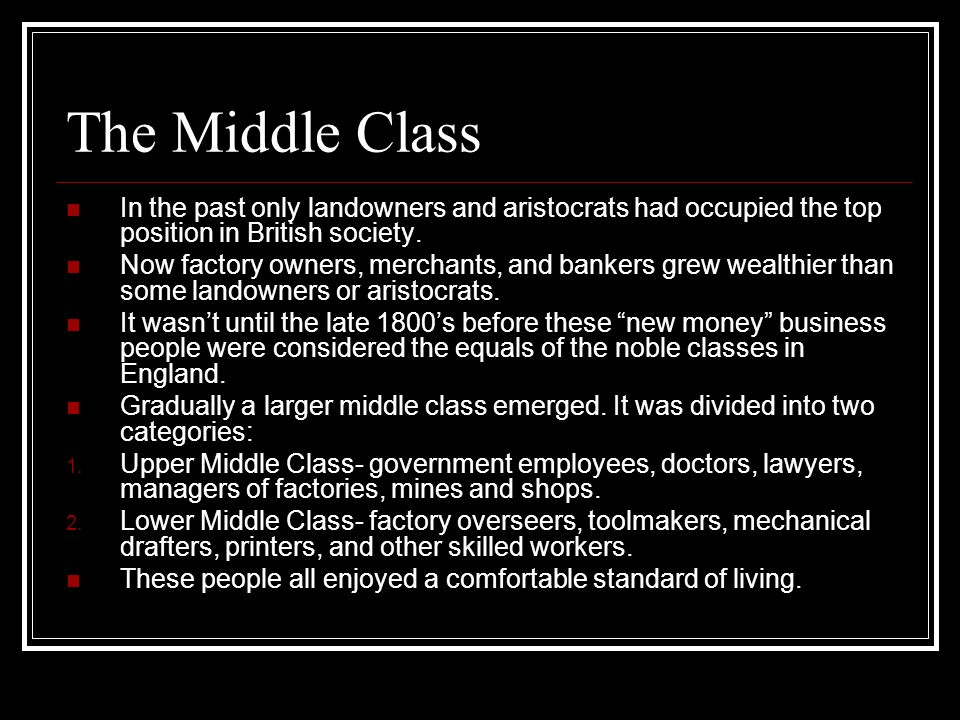 The Middle Class In the past only landowners and aristocrats had occupied the top position in British society.