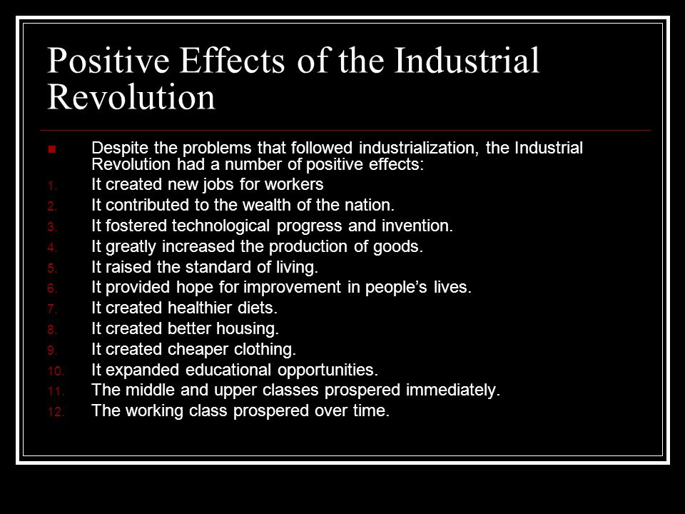 thesis statement for positive and negative effects of the industrial revolution Some of the positive effects of the industrial revolution were the massive improvements in manufacturing and distribution processes, allowing more goods to be made and shipped more easily.